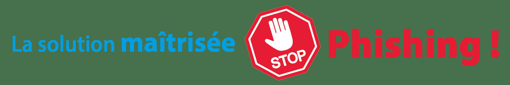 Bannière La solution maîtrisée Stop Phishing